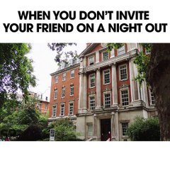When you don't invite your mate on a night out
