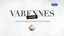 Varennes, une série inédite proposée par Europe 1 et racontée par Franck Ferrand
