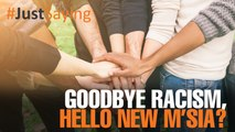 #JUSTSAYING: Can we finally say goodbye to racism?