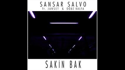 Sansar Salvo feat. Janset & Oğuz Kalfa - Sakin Bak (Prod. by Oğuz Kalfa)