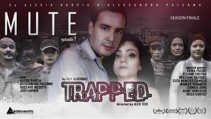 """MUTE - """"TRAPPED""""/ """"ATRAPADA""""  EP.07 - Season Finale"""