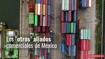 Ante la disputa comercial con EU, surgen los otros aliados comerciales de México