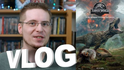 Vlog - Jurassic World : Fallen Kingdom