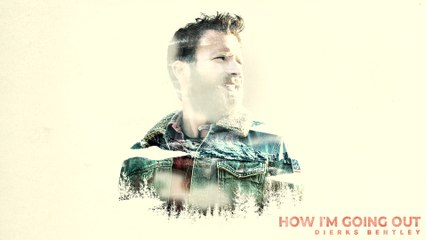 Dierks Bentley - How I'm Going Out