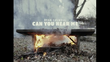 Ryan Culwell - Can You Hear Me