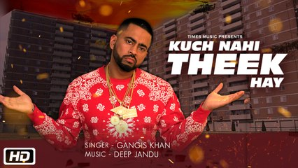 Kuch Nahi Theek Hay | Gangis Khan | Deep Jandu | Latest Hindi Songs 2018