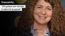 """Valérie Toranian :""""On passe son temps à réécrire le passé"""""""