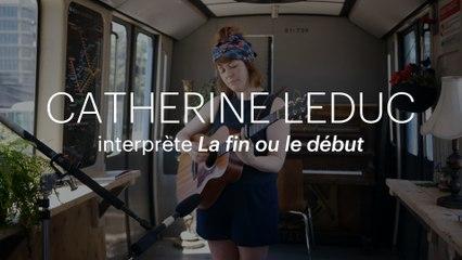 L'histoire d'une chanson | «La fin ou le début», de Catherine Leduc