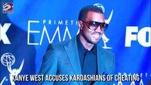 Kanye West Accuses Kardashians of Cheating