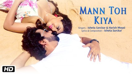 Mann Toh Kiya | Official Video | Isheta Sarckar | Harish Moyal | Latest Hindi Song 2018