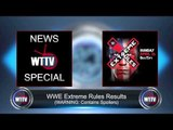 WWE Extreme Rules Results and Analysis! - WTTV News Special