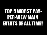Top 5 Worst Pay-Per-View Main Events Ever! Daily Squash 470!