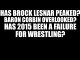 Has Brock Lesnar Peaked in WWE? Baron Corbin Overlooked? NXT London!