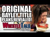 WWE Going After Matt & Jeff Hardy! Original Bayley Title Plans Revealed! | WrestleTalk News Feb.
