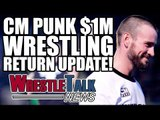 WWE Post CM Punk Video! CM Punk $1M Wrestling Return Update! | WrestleTalk News May 2017