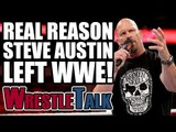 Real Reason Stone Cold Steve Austin WALKED OUT On WWE!