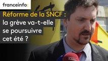 Réforme de la SNCF : la grève va-t-elle se poursuivre cet été ?