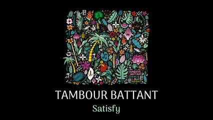 TAMBOUR BATTANT - Satisfy (Official Audio)