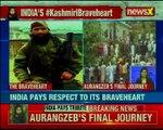 J&K Final journey of Rifleman Aurangzeb; India pays respect to its braveheart