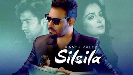 Silsila HD Video Song Kanth Kaler 2018 Jassi Bros Kamal Kaler New Punjabi Songs
