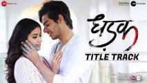 Dhadak Title Song HD Video Dhadak 2018 Ishaan & Janhvi - Ajay Gogavale & Shreya Ghoshal