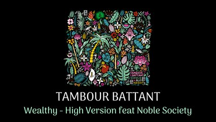 TAMBOUR BATTANT Ft. Noble Society - Wealthy (High Version) [Official Audio]