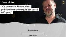 """Éric Naulleau : """"Ce qu'a écrit Rimbaud est prémonitoire de ce qui s'est passé à Knysna"""""""