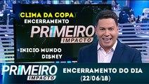Último bloco do Primeiro Impacto com Marcão do Povo (Clima da Copa) | SBT (22/06/18)