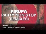 Pirupa - Party Non Stop (Huxley Remix)
