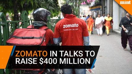 Zomato in talks to raise $400 million at $2 billion valuation
