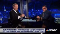 """Tom Arnold Says Michael Cohen Is Cooperating """"100%"""" With Prosecutors   The Last Word   MSNBC"""