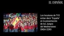 Los locutores de TV3 evitan decir España en la presentación de los Juegos del Mediterráneo