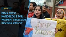 India Most Dangerous For Women: Thomson Reuters Foundation Survey