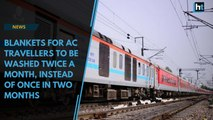 Blankets for AC travellers to be washed twice a month, instead of once in two months:Railways