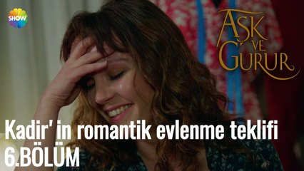 Aşk Ve Gurur 6.Bölüm   Kadir'in romantik evlenme teklifi