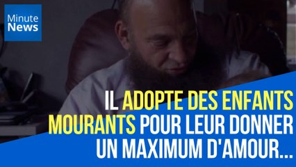 Il adopte des enfants mourants pour leur donner un maximum d'amour...