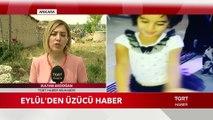 Kayıp Olan Eylül'den Üzücü Haber! İHA ve TGRT Haber Ekibi Olay Yerinde...