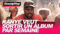 Kanye veut sortir un album par semaine #GOSSIPHOP