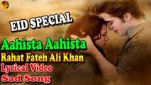 Aahista Aahista   Rahat Fateh Ali Khan   Lyrical Video   Sad Song