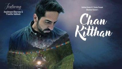 Chan Kitthan HD Video Song Ayushmann Khurrana 2018 Pranitha Subhash New Hindi Songs
