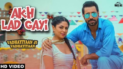 Akh Ladgayi HD Video Song Gippy Grewal & Gurlez Akhtar 2018 Vadhayiyaan Ji Vadhayiyaan New Punjabi Songs