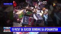 GLOBALITA: 19 patay sa suicide bombing sa Afghanistan; 5 patay, mahigit 10 sugatan sa bombing sa Somalia; Suicide rate sa Amerika, tumaas base sa report