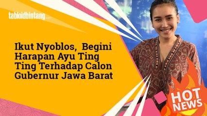Ikut Nyoblos, Begini Harapan Ayu Ting Ting Terhadap Calon Gubernur Jawa Barat