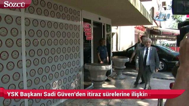 YSK Başkanı Sadi Güven'den itiraz sürelerine ilişkin açıklama
