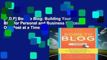 [P.D.F] Born to Blog: Building Your Blog for Personal and Business Success One Post at a Time by