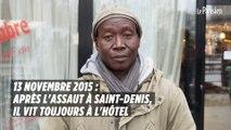 Attentats du 13 novembre 2015 : après l'assaut à Saint-Denis, il vit toujours à l'hôtel
