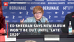 You Might Want To Wait Awhile For New Ed Sheeran Album
