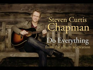 Steven Curtis Chapman - Do Everything