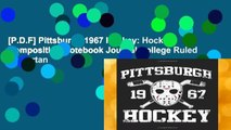 [P.D.F] Pittsburgh 1967 Hockey: Hockey Composition Notebook Journal College Ruled by Dartan