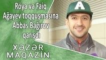 Röya və Faiq Ağayev toqquşmasına Abbas Bağırov qarışdı - Xəzər Maqazin